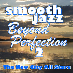 Smooth Jazz Beyond Perfection 2
