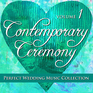 Perfect Wedding Music Collection: Contemporary Ceremony, Vol. 1