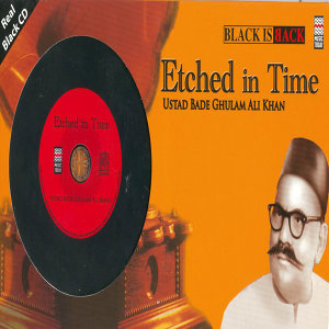 Etched In Time - Bade Ghulam Ali Khan