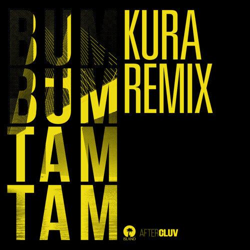 Bum Bum Tam Tam - Kura Remix