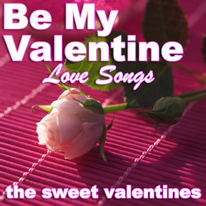 Be My Valentine - Love Songs