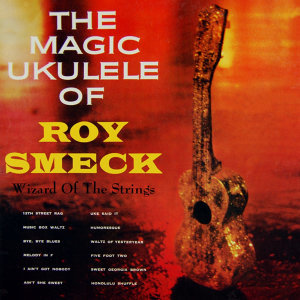 The Magic Ukulele Of Roy Smeck
