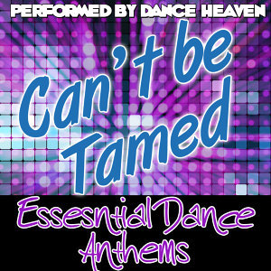 Can't Be Tamed: Essential Dance Anthems