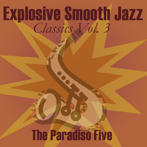 Explosive Smooth Jazz Classics Vol. 3