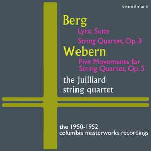 Berg: Lyric Suite, Quartet, Op. 3, Webern: Five Mvts. for String Qt, Op. 5 - The 1950-1952 Columbia Masterworks Recordings