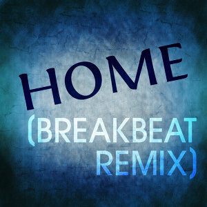Home (Breakbeat Remix)