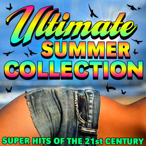 Ultimate Summer Collection - Super Hits of the 21st Century