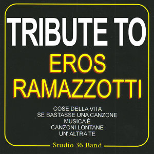 Tribute To Eros Ramazzotti