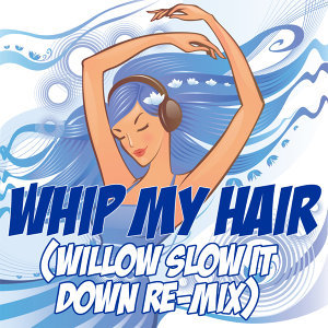 Whip My Hair (Willow Slow It Down Re-Mix Tribute)