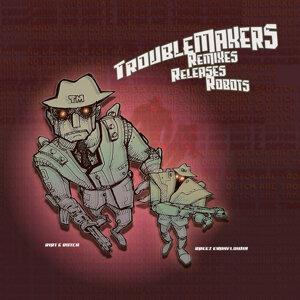 Troublemakers: Remixes, Releases, Robots!