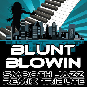 Blunt Blowin (Smooth Jazz Re-Mix Tribute to Lil Wayne)