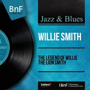 The Legend of Willie the Lion Smith - Mono Version