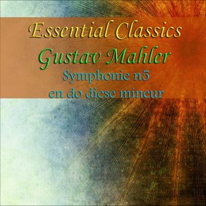 Essential Classics Gustav Mahler Symphonie No. 5 En Do Diése Mineur