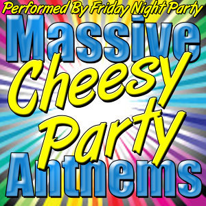 Massive Cheesy Party Anthems