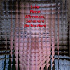Solar Plexus Effervesces, Sahasrara Ha-Ha-Hara
