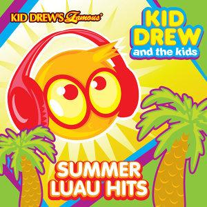 Kid Drew and the Kids Present: Summer Luau Hits