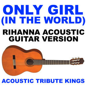 Only Girl (In The World) (Rihanna Acoustic Guitar Version)