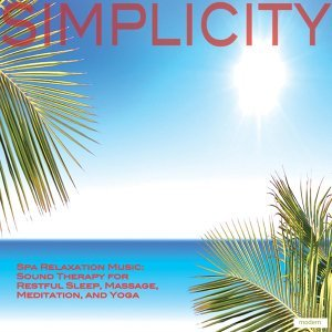 Simplicity: Spa Relaxation Music: Sound Therapy for Restful Sleep, Massage, Meditation, and Yoga