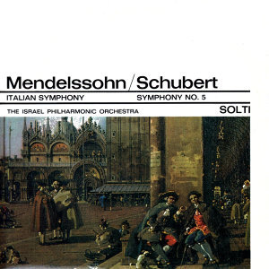 "Mendelssohn: Symphony No. 4 in A Major, Op 90 ""Italian"" / Schubert: Symphony No. 5 in B Flat Major"