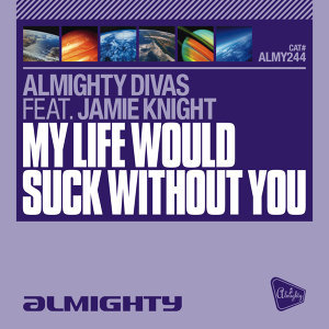 Almighty Presents: My Life Would Suck Without You (Feat. Jamie Knight)