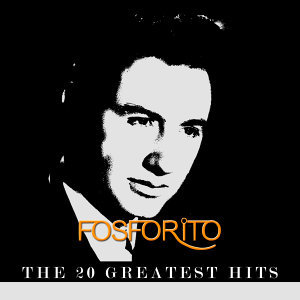 Fosforito - The 20 Greatest Hits