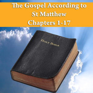 The Gospel According to St. Matthew Chapters 1-17