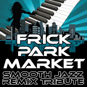Frick Park Market (Smooth Jazz Re-Mix Tribute to Mac Miller)