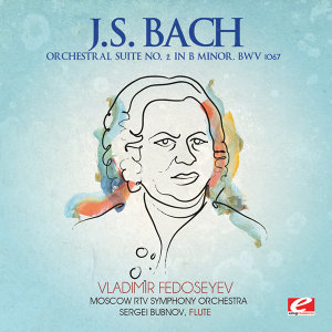 J.S. Bach: Orchestral Suite No. 2 in B Minor, BWV 1067 (Digitally Remastered)