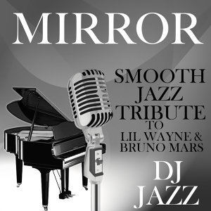 Mirror (Smooth Jazz Tribute to Lil Wayne & Bruno Mars)