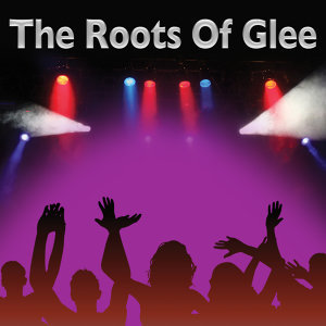 The Roots Of Glee