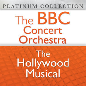 The BBC Concert Orchestra: The Hollywood Musical