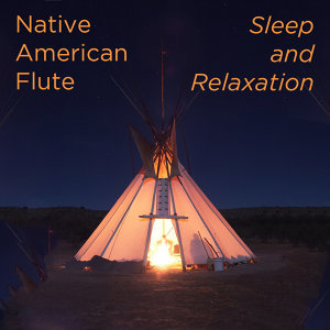 Native American Flute: Sleep and Relaxation