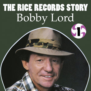 The Rice Records Story: Bobby Lord Vol. 1