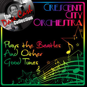 Crescent City Orchestra Plays The Beatles And Other Good Tunes - [The Dave Cash Collection]