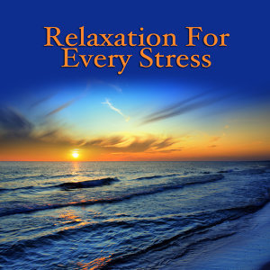 Relaxation For Every Stress