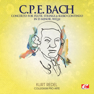 C.P.E. Bach: Concerto for Flute, Strings & Basso Continuo in D Minor, Wq. 22 (Digitally Remastered)