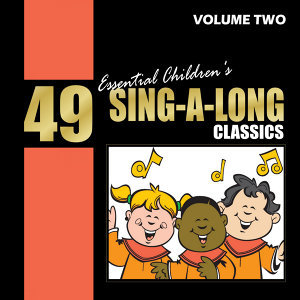 49 Essential Children's Sing-a-long Classics, Vol. 2