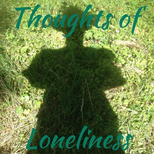 Thoughts of Loneliness