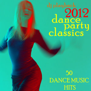 2012 Dance Party Classics: 50 Dance Music Hits