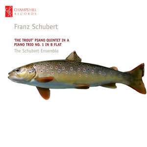 Schubert: 'The Trout' Piano Quintet in A - Piano Trio No. 1 in B Flat