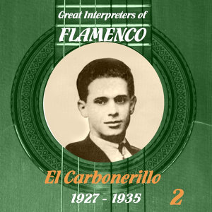 Great Interpreters of Flamenco -   El Carbonerillo-  [1927 - 1935], Volume 2