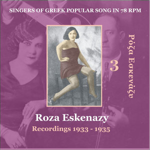 Roza Eskenazy Vol. 3 / Singers of Greek Popular Song in 78 rpm / Recordings 1933-1935