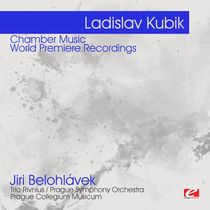 Kubik: Chamber Music - World Premiere Recordings  (Digitally Remastered)