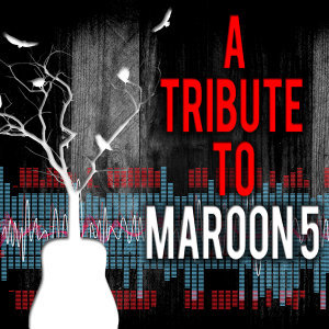 A Tribute to Maroon 5