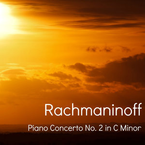 Rachmaninoff - Piano Concerto No. 2 in C Minor, Op. 18