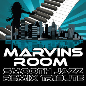 Marvins Room (Smooth Jazz Re-Mix Tribute to Drake)