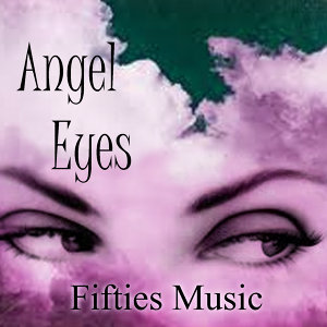 Fifties Music - Angel Eyes