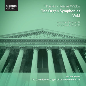 Widor – the Organ Symphonies, Vol.1: The Cavaillé-Coll Organ of La Madeleine, Paris