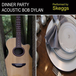 Dinner Party Acoustic Bob Dylan