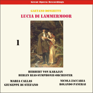 Gaetano Donizetti: Lucia de Lamermoor (Karajan,Callas, Di Stefano,Penerai) [1955], Vol. 1